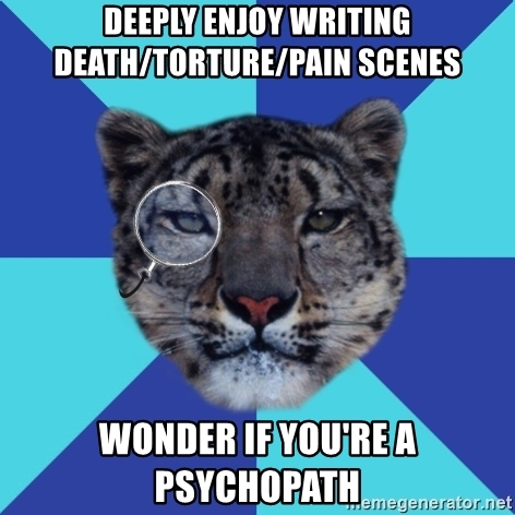 deeply-enjoy-writing-deathtorturepain-scenes-wonder-if-youre-a-psychopath